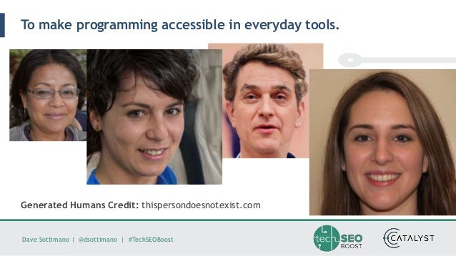 Dave Sottimano   @dsottimano   #TechSEOBoost To make programming accessible in everyday tools. Generated Humans Credit: th...
