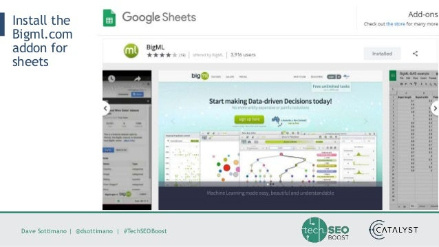 Dave Sottimano   @dsottimano   #TechSEOBoost Install the Bigml.com addon for sheets