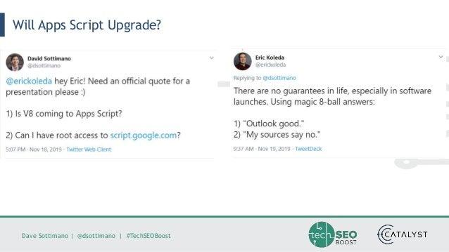 Dave Sottimano   @dsottimano   #TechSEOBoost Will Apps Script Upgrade?