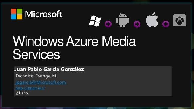 WindowsAzure MediaServicesJuan Pablo García GonzálezTechnical Evangelistjpgarcia@Microsoft.comhttp://jpgarcia.cl@liarjo