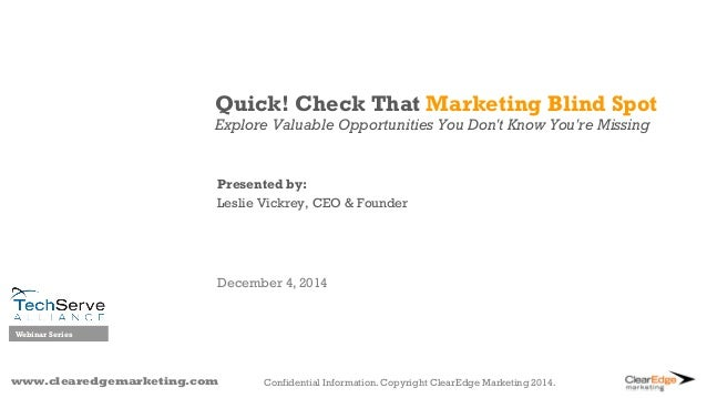 www.clearedgemarketing.com Quick! Check That Marketing Blind Spot Explore Valuable Opportunities You Don't Know You're Mis...