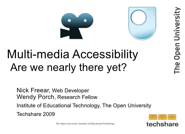 Multi-media Accessibility   Are we nearly there yet? <ul><ul><li>Nick Freear,  Web Developer </li></ul></ul><ul><ul><li>We...