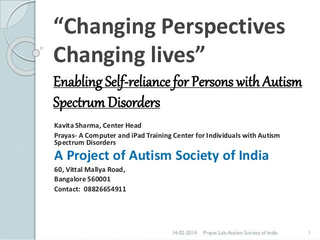 """""""Changing Perspectives Changing lives"""" Enabling Self-reliance for Persons with Autism Spectrum Disorders Kavita Sharma, Ce..."""