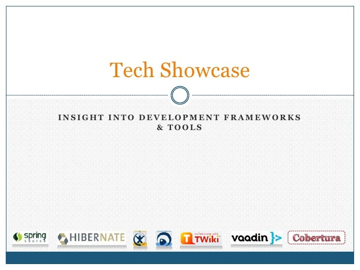 Tech Showcase  INSIGHT INTO DEVELOPMENT FRAMEWORKS                & TOOLS