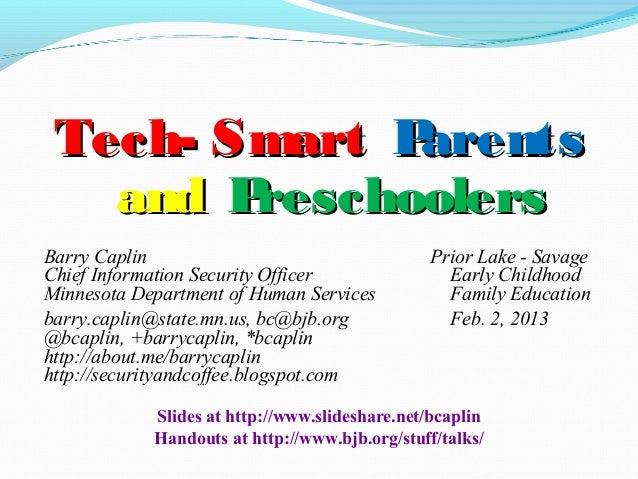 Tech- Smart Parents   and PreschoolersBarry Caplin                                    Prior Lake - SavageChief Information...
