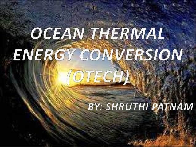 OCEAN THERMAL ENERGY CONVERSION: OTEC ,Ocean Thermal Energy Conversion is an energy OTECH,Ocean Thermal Energy technology ...