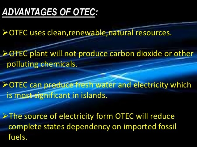 ocean thermal energy conversion otec essay Essay # 3 efficiency of ocean thermal energy conversion (otec): the maximum efficiency of a heat engine working between two temperature limits cannot be more than.