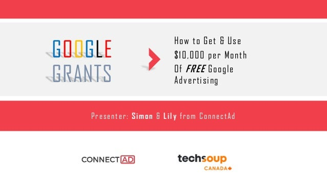 How to Get & Use $10,000 per Month Of FREE Google Advertising Presenter: Simon & Lily from ConnectAd GOOGLE GRANTS