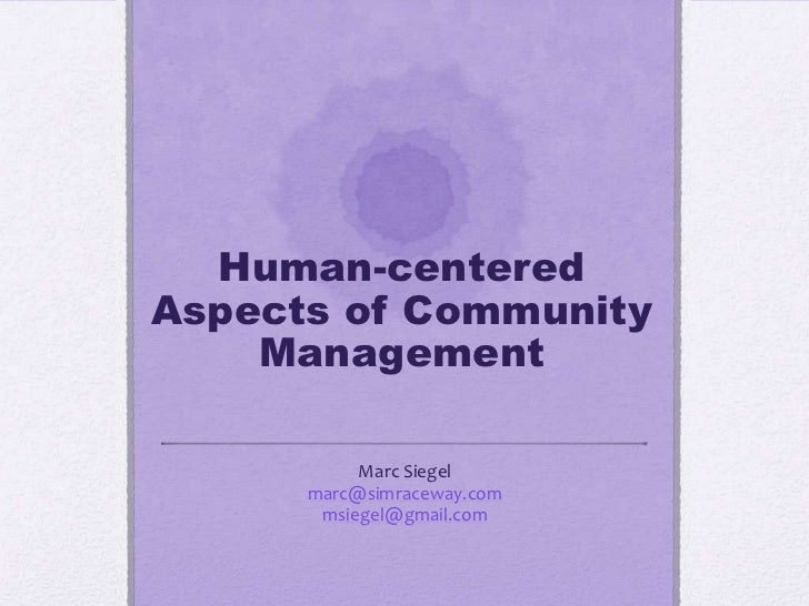 Human-centeredAspects of Community    Management           Marc Siegel      marc@simraceway.com       msiegel@gmail.com