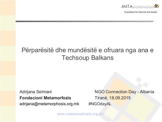 www.metamorphosis.org.mk Përparësitë dhe mundësitë e ofruara nga ana e Techsoup Balkans Foundation for Internet and Societ...