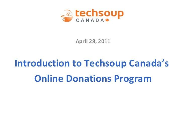 <ul><li>April 28, 2011 </li></ul>Introduction to Techsoup Canada's  Online Donations Program