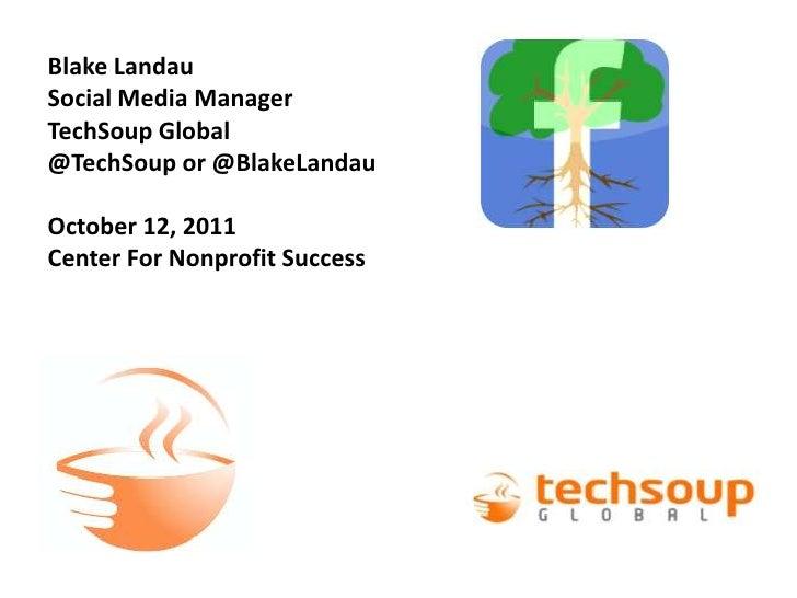 Blake Landau<br />Social Media Manager<br />TechSoup Global<br />@TechSoup or @BlakeLandauOctober 12, 2011<br />Center For...