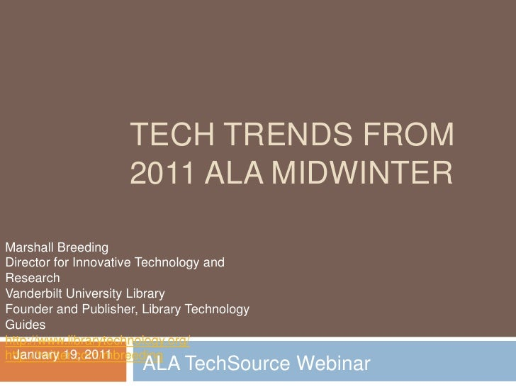 Tech Trends from 2011 ALA Midwinter<br />Marshall Breeding<br />Director for Innovative Technology and Research<br />Vande...