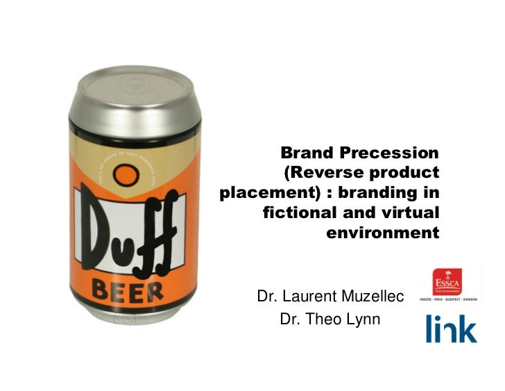 Brand Precession       (Reverse productplacement) : branding in    fictional and virtual           environment    Dr. Laur...