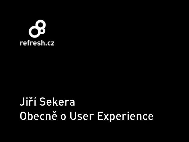Jiří SekeraObecně o User Experience