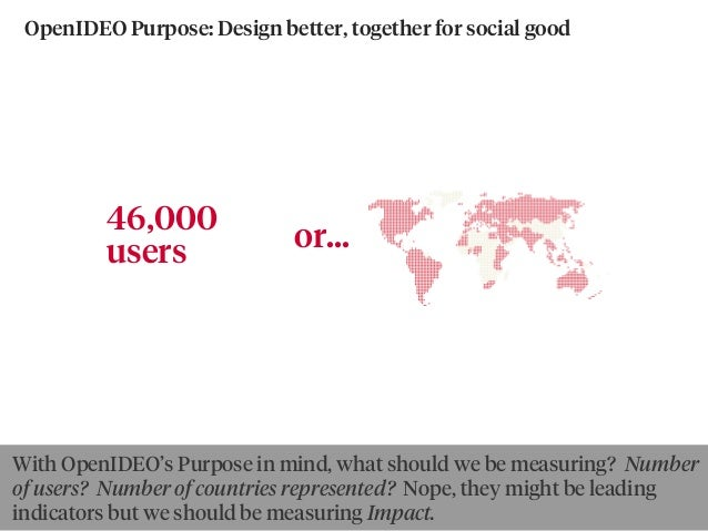 46,000 users or... OpenIDEO Purpose:Design better, together for social good By goldbergBy Ewan McIntosh With OpenIDEO's P...