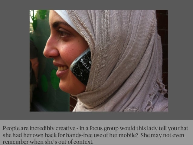 People are incredibly creative - in a focus group would this lady tell you that she had her own hack for hands-free use of...