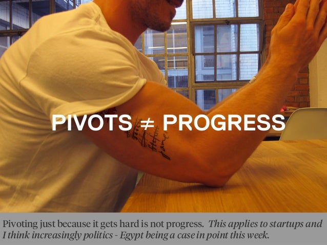 PIVOTS ≠ PROGRESS Pivoting just because it gets hard is not progress. This applies to startups and I think increasingly po...