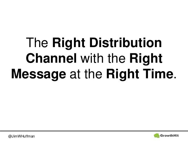 @JimWHuffman The Right Distribution Channel with the Right Message at the Right Time.