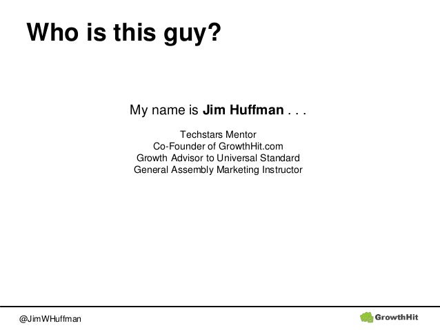 @JimWHuffman Who is this guy? My name is Jim Huffman . . . Techstars Mentor Co-Founder of GrowthHit.com Growth Advisor to ...