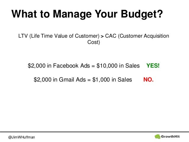 @JimWHuffman What to Manage Your Budget? LTV (Life Time Value of Customer) > CAC (Customer Acquisition Cost) $2,000 in Fac...