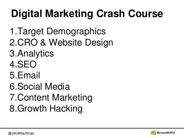 @JimWHuffman Digital Marketing Crash Course 1.Target Demographics 2.CRO & Website Design 3.Analytics 4.SEO 5.Email 6.Socia...