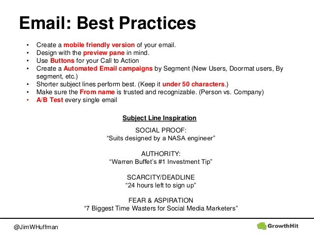 @JimWHuffman Email: Best Practices • Create a mobile friendly version of your email. • Design with the preview pane in min...