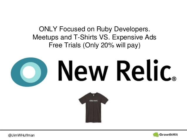 @JimWHuffman ONLY Focused on Ruby Developers. Meetups and T-Shirts VS. Expensive Ads Free Trials (Only 20% will pay)