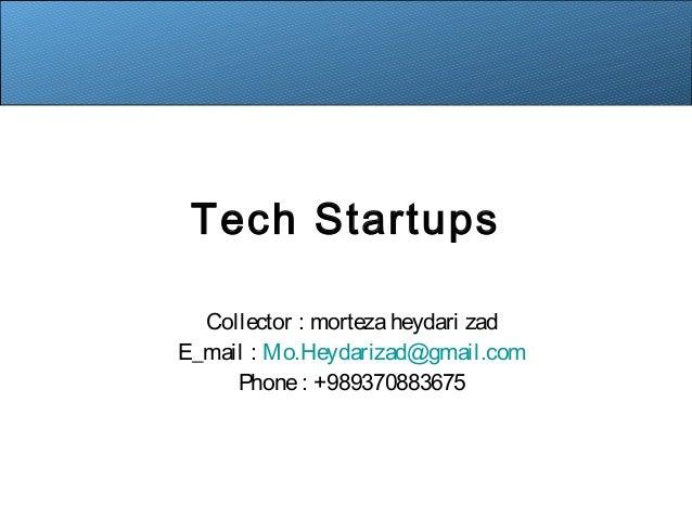 Tech Startups Collector : mortezaheydari zad E_mail : Mo.Heydarizad@gmail.com Phone: +989370883675