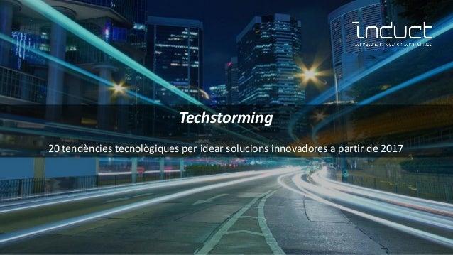 17 TENDÈNCIES DE 2017Techstorming 20 tendències tecnològiques per idear solucions innovadores a partir de 2017