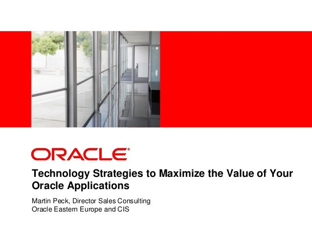 <Insert Picture Here> Technology Strategies to Maximize the Value of Your Oracle Applications Martin Peck, Director Sales ...