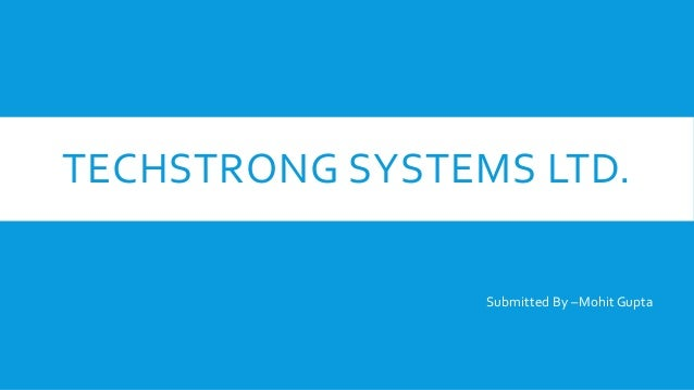 TECHSTRONG SYSTEMS LTD. Submitted By –Mohit Gupta