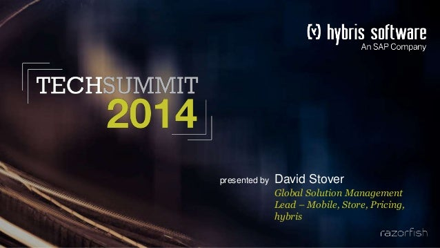 presented by David Stover Global Solution Management Lead – Mobile, Store, Pricing, hybris