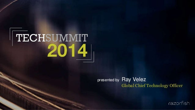 presented by Ray Velez Global Chief Technology Officer