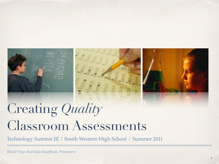 Creating QualityClassroom AssessmentsTechnology Summit III   South Western High School   Summer 2011David Vega And Kyle Ka...