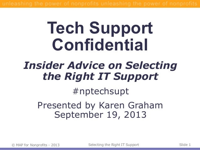 © MAP for Nonprofits - 2013 Slide 1Selecting the Right IT Support Tech Support Confidential Insider Advice on Selecting th...