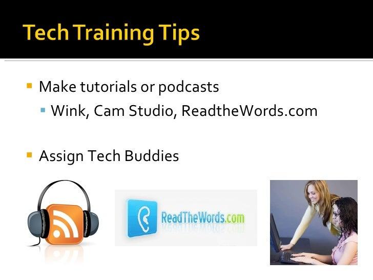 <ul><li>Make tutorials or podcasts </li></ul><ul><ul><li>Wink, Cam Studio, ReadtheWords.com </li></ul></ul><ul><li>Assign ...