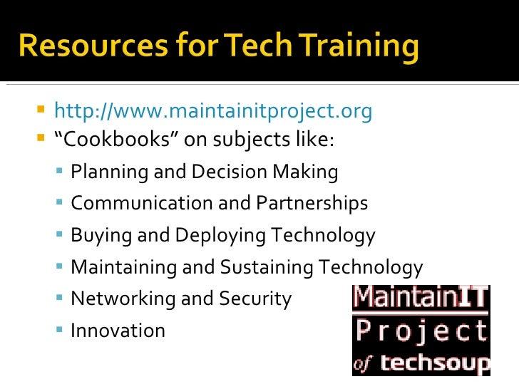 """<ul><li>http://www.maintainitproject.org </li></ul><ul><li>"""" Cookbooks"""" on subjects like: </li></ul><ul><ul><li>Planning a..."""