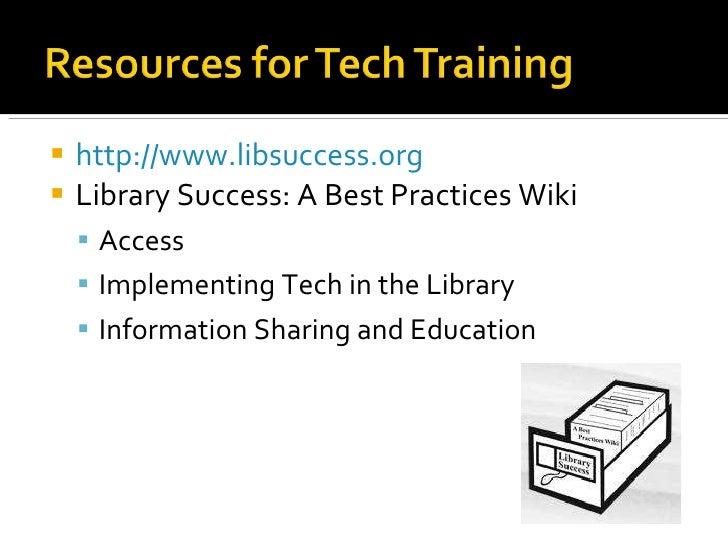 <ul><li>http://www.libsuccess.org   </li></ul><ul><li>Library Success: A Best Practices Wiki </li></ul><ul><ul><li>Access ...