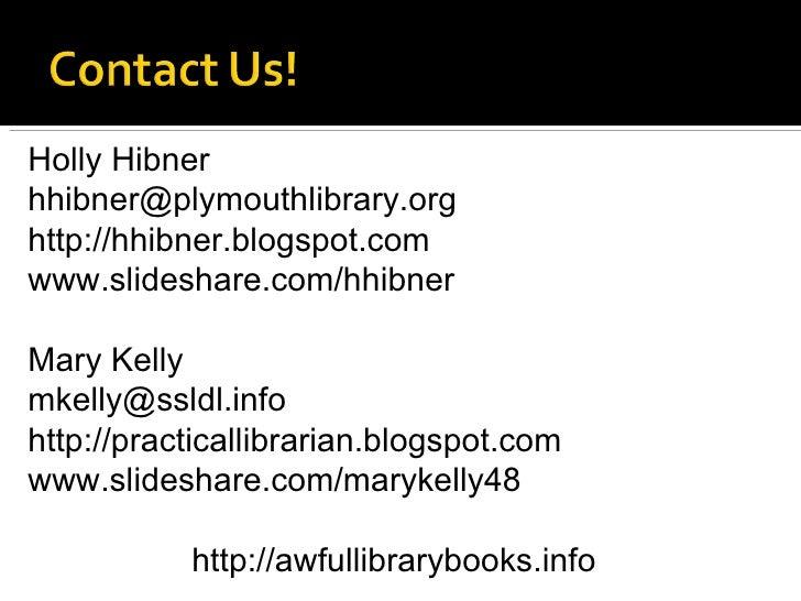 Holly Hibner [email_address] http://hhibner.blogspot.com  www.slideshare.com/hhibner Mary Kelly [email_address] http://pra...