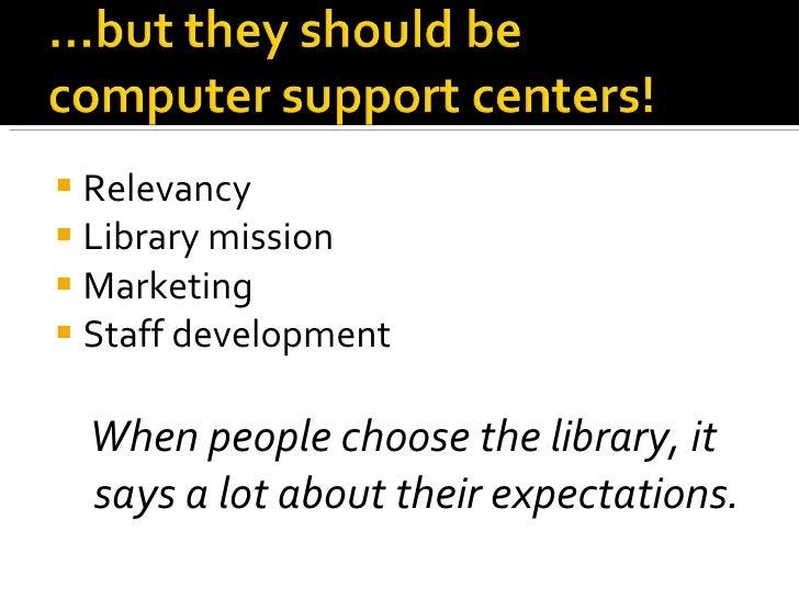 <ul><li>Relevancy </li></ul><ul><li>Library mission </li></ul><ul><li>Marketing </li></ul><ul><li>Staff development </li><...