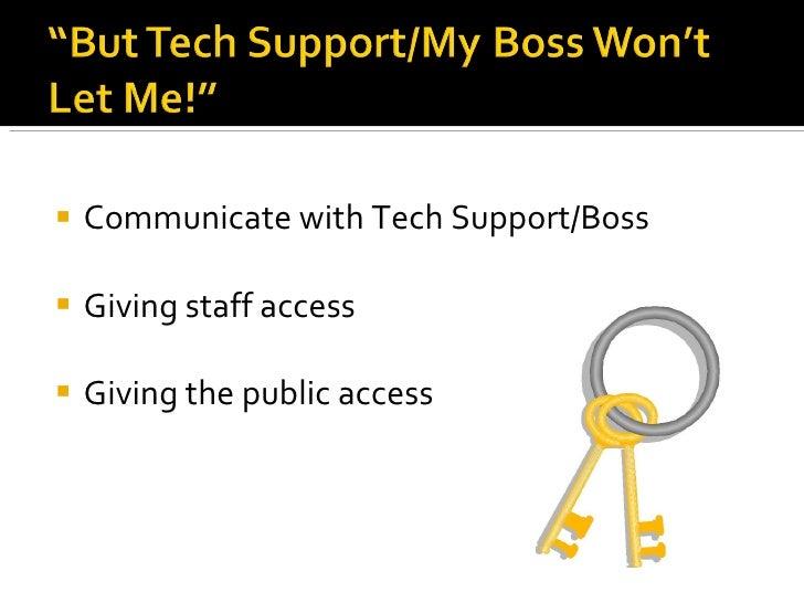 <ul><li>Communicate with Tech Support/Boss  </li></ul><ul><li>Giving staff access </li></ul><ul><li>Giving the public acce...
