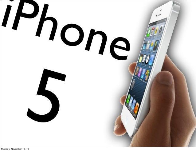 iPhon                          e                 5Monday, November 12, 12