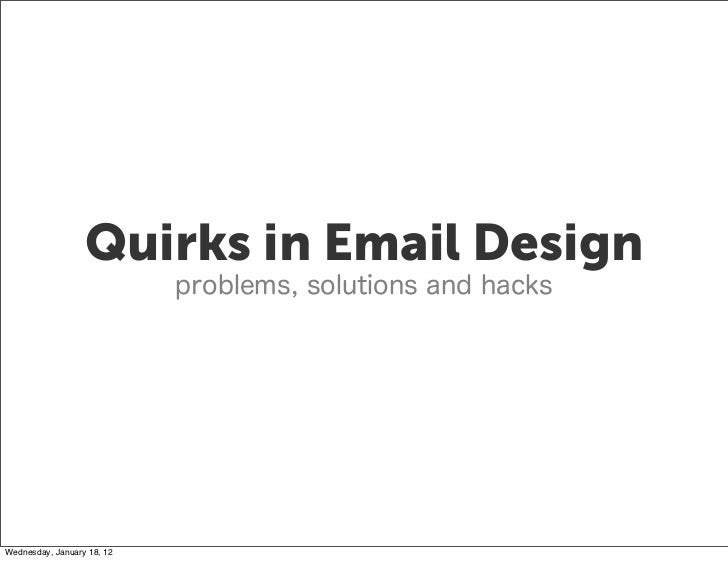 Quirks in Email Design                            problems, solutions and hacksWednesday, January 18, 12