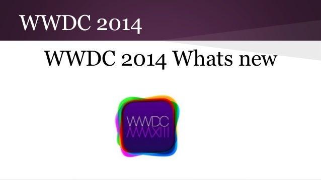 WWDC 2014 WWDC 2014 Whats new