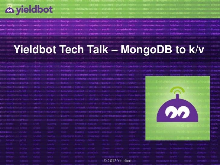 Yieldbot Tech Talk – MongoDB to k/v                        © 2012 Yieldbot            © 2012 Yieldbot / CONFIDENTIAL
