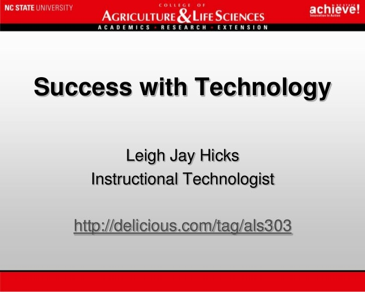 Success with Technology<br />Leigh Jay Hicks<br />Instructional Technologist<br />http://delicious.com/tag/als303<br />