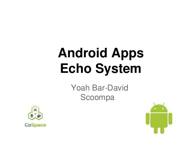 Android AppsEcho System Yoah Bar-David   Scoompa