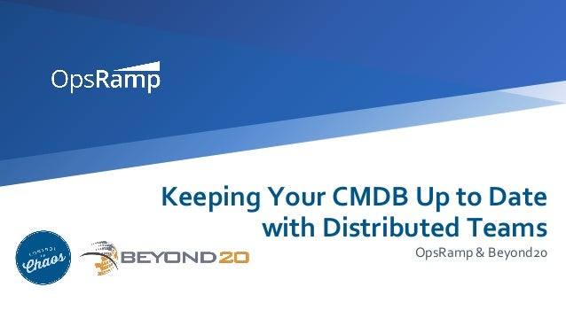 Keeping Your CMDB Up to Date with Distributed Teams OpsRamp & Beyond20