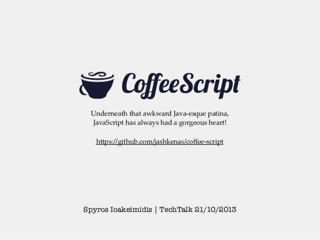 Underneath  that  awkward  Java-­‐‑esque  patina,   JavaScript  has  always  had  a  gorgeous  heart! h<ps://github.com/ja...
